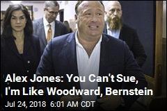 Alex Jones: You Can't Sue, I'm Like Woodward, Bernstein
