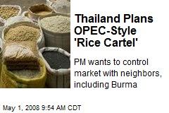 Thailand Plans OPEC-Style 'Rice Cartel'