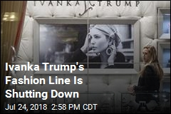 Ivanka Trump Shutting Down Her Fashion Line