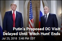 Putin's Proposed DC Visit Delayed Until 'Witch Hunt' Ends