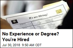 No Experience or Degree? You're Hired