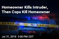 Homeowner Kills Intruder, Then Cops Kill Homeowner