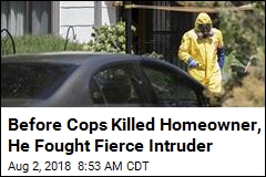 Before Cops Killed Homeowner, He Fought Fierce Intruder