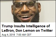 Trump Targets 2 on Twitter: LeBron and Lemon