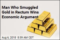 Man Who Smuggled Gold in Rectum Wins Economic Argument