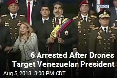 6 Arrested After Drones Target Venezuelan President
