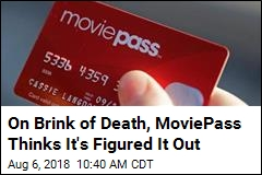 On Brink of Death, MoviePass Thinks It's Figured It Out