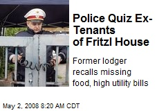 Police Quiz Ex-Tenants of Fritzl House