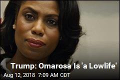 Trump: Omarosa Is 'a Lowlife'
