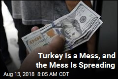 Turkey Is a Mess, and the Mess Is Spreading