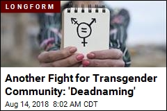 Another Fight for Transgender Community: 'Deadnaming'