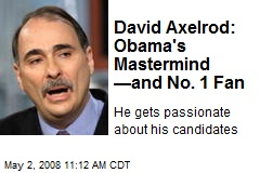 David Axelrod: Obama's Mastermind —and No. 1 Fan