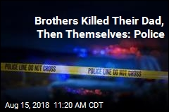 Brothers Killed Their Dad, Then Themselves: Police
