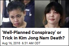 'Well-Planned Conspiracy' or Trick in Kim Jong Nam Death?