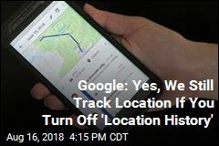 Google: Yes, We Still Track Location If You Turn Off 'Location History'