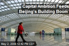 Capital Ambition Feeds Beijing's Building Boom