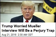 Trump: Mueller Interview Could Be a 'Perjury Trap'