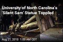 University of North Carolina's 'Silent Sam' Statue Toppled