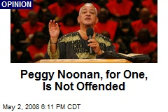Peggy Noonan, for One, Is Not Offended