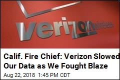 Calif. Fire Officials: Verizon Slowed Our Data During Blaze