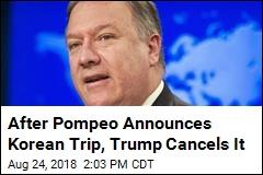 Trump Asks Pompeo to Cancel North Korea Travel Plans