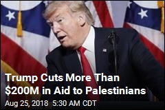Trump Cuts More Than $200M in Aid to Palestinians
