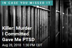 Killer: Murder I Committed Gave Me PTSD