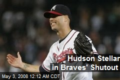 Hudson Stellar in Braves' Shutout