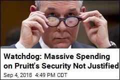 Watchdog: Massive Spending on Pruitt's Security Not Justified