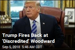 Trump Fires Back at 'Discredited' Woodward
