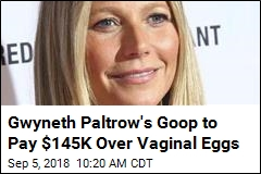 Gwyneth Paltrow's Goop to Pay $145K Over Vaginal Eggs