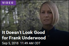 It Doesn't Look Good for Frank Underwood