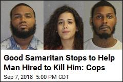 Good Samaritan Stops to Help Man Hired to Kill Him: Cops