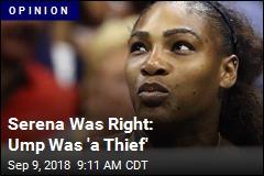 Serena Was Right: Ump Was 'a Thief'