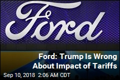 Ford: Trump Is Wrong About Impact of Tariffs