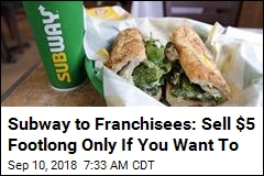 Get Your $5 Footlong. Your Local Subway May Be Nixing It