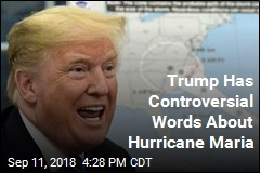 Trump Has Controversial Words About Hurricane Maria