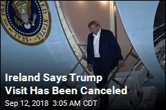 Ireland Says Trump Visit Has Been Called Off