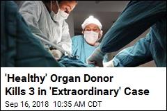 'Healthy' Organ Donor Kills 3 in 'Extraordinary' Case