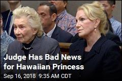 Judge Has Bad News for Hawaiian Princess