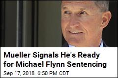Mueller Signals He's Ready for Michael Flynn Sentencing