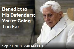 Benedict to His Defenders: You're Going Too Far