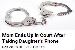 Mom Nearly Went to Jail for Taking Daughter's Phone