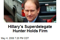 Hillary's Superdelegate Hunter Holds Firm