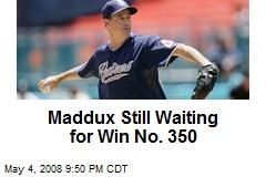 Maddux Still Waiting for Win No. 350