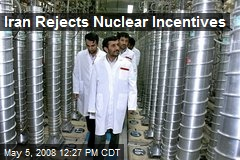 Iran Rejects Nuclear Incentives