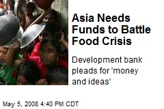 Asia Needs Funds to Battle Food Crisis