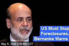 US Must Stop Foreclosures, Bernanke Warns