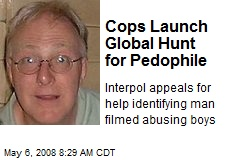 Cops Launch Global Hunt for Pedophile