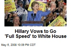 Hillary Vows to Go 'Full Speed' to White House